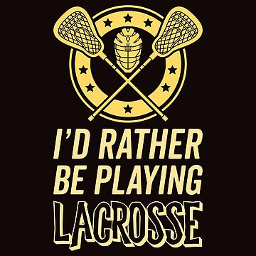 I'd Rather Be Playing Lacrosse by NateHarvey