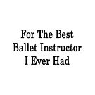 For The Best Ballet Instructor I Ever Had  by supernova23