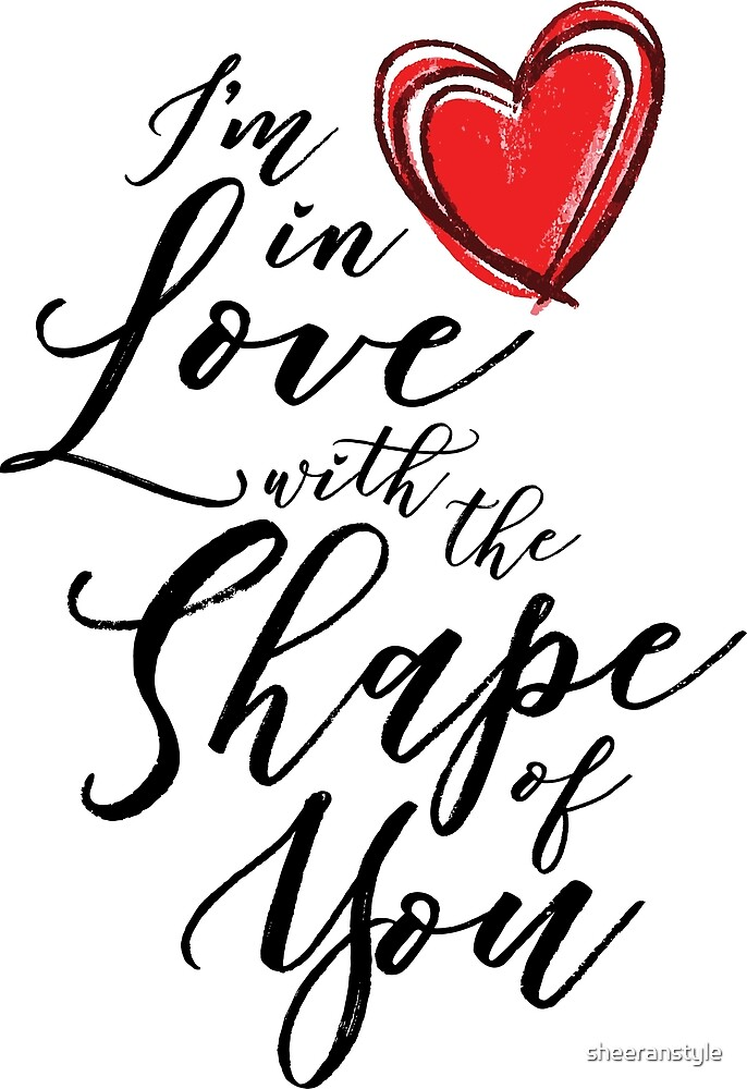 I'm in Love with the Shape of You  by sheeranstyle