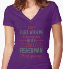 Don't flirt with me, my fisherman will kill you Women's Fitted V-Neck T-Shirt