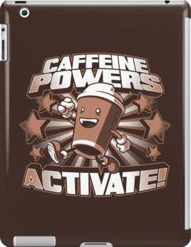 Caffeine Powers... Activate! by Nathan Davis