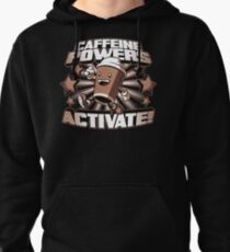 Caffeine Powers... Activate! Pullover Hoodie