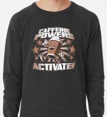 Coffein Powers ... Aktivieren! Leichtes Sweatshirt