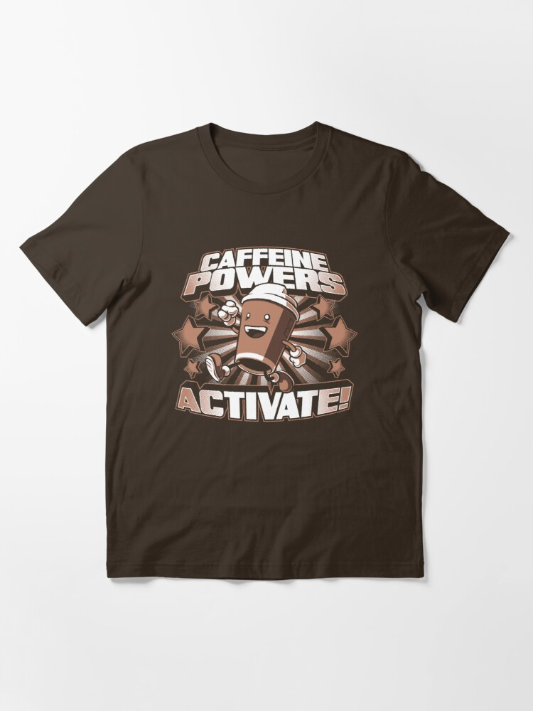 Alternate view of Caffeine Powers... Activate! Essential T-Shirt
