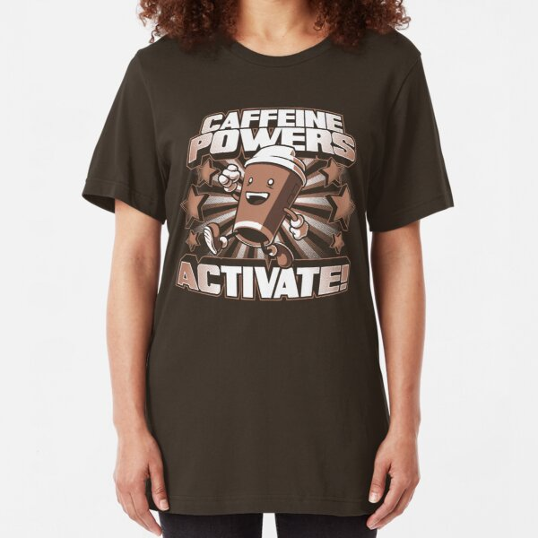 Caffeine Powers... Activate! Slim Fit T-Shirt
