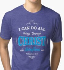 I can do all things through Christ Strengthens Tri-blend T-Shirt