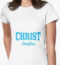 I can do all things through Christ Strengthens Womens Fitted T-Shirt