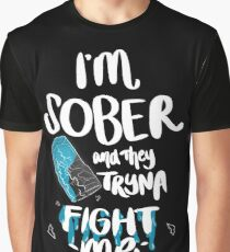 I'M SOBER & They Tryna FIGHT ME Graphic T-Shirt