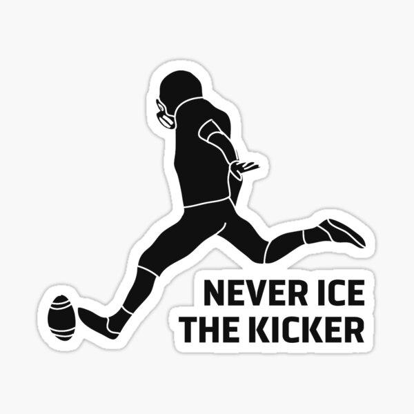 Never ice the Kicker Sticker