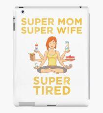 Super Mom Super Wife Super TIRED, Hilarious iPad Case/Skin