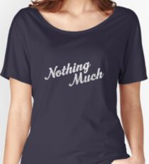 Nothing Much Women's Relaxed Fit T-Shirt