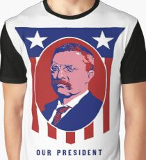 Teddy Roosevelt -- Our President  Graphic T-Shirt