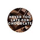 NEVER TOO LATE FOR CHOCOLATE by chekhovs