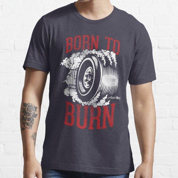 Born to Burn Essential T-Shirt