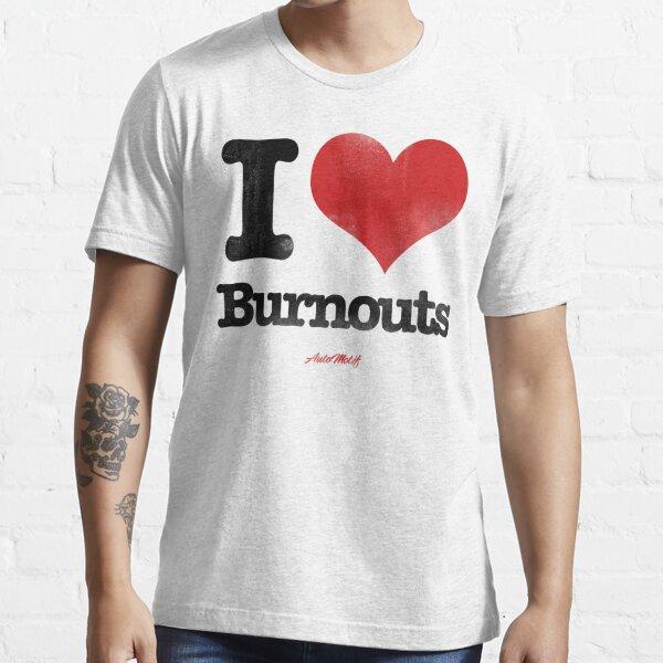 I Love Burnouts Essential T-Shirt