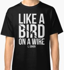 Like A Bird On A Wire L. Cohen Classic T-Shirt