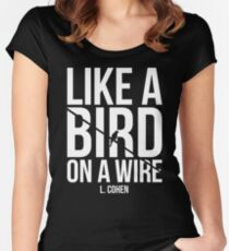Like A Bird On A Wire L. Cohen Women's Fitted Scoop T-Shirt