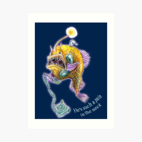 Angler Fish Love - He's Such a Pain in the Neck Art Print