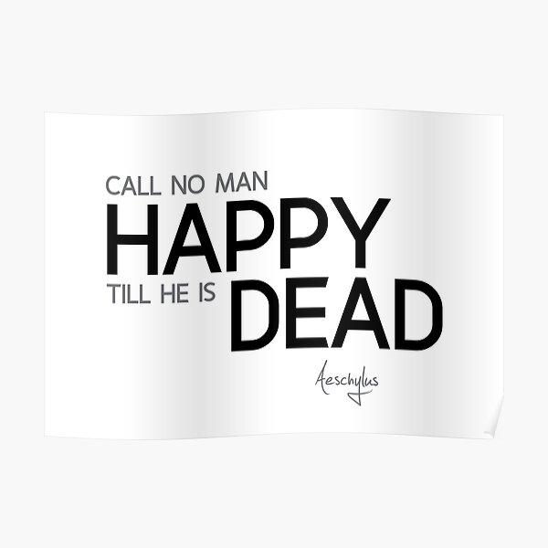 happy dead - aeschylus Poster