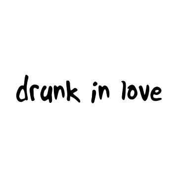 drunk in love text by crowncat