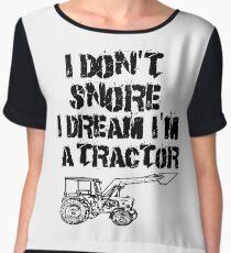 I Don't Snore I Dream Im A Tractor Chiffon Top