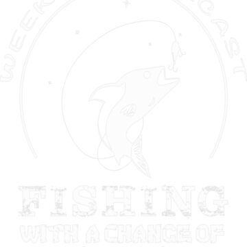 Weekend Forecast Fishing With A Chance Of Drinking T-Shirt - Best Design by teerich