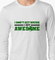 I don't get drunk, I get awesome Long Sleeve T-Shirt