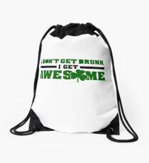 I don't get drunk, I get awesome Drawstring Bag