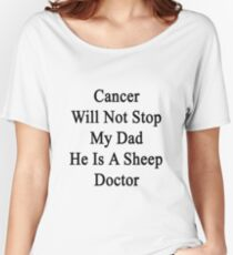 Cancer Will Not Stop My Dad He Is A Sheep Doctor  Women's Relaxed Fit T-Shirt