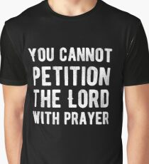 You cannot petition the lord with prayer - Atheism - Atheist Funny Protest Typography Shirts And Gifts Design Graphic T-Shirt