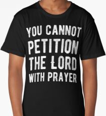 You cannot petition the lord with prayer - Atheism - Atheist Funny Protest Typography Shirts And Gifts Design Long T-Shirt