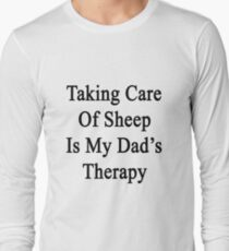 Taking Care Of Sheep Is My Dad's Therapy  Long Sleeve T-Shirt