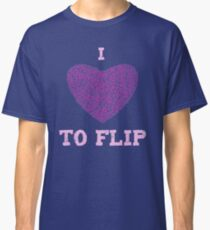 I love to Flip Classic T-Shirt