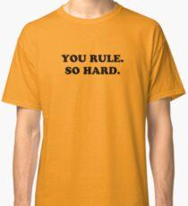 You Rule. So Hard. Classic T-Shirt