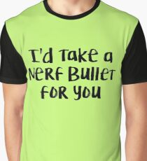 I'd take a nerf bullet for you Graphic T-Shirt
