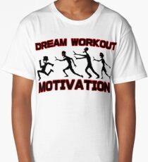 Dream workout motivation Zombie chase Long T-Shirt