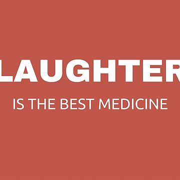 LAUGHTER IS THE BEST MEDICINE by IdeasForArtists