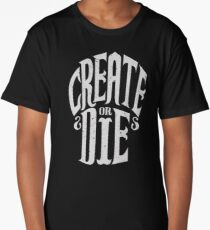 Create Or Die Long T-Shirt