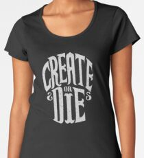Create Or Die Women's Premium T-Shirt