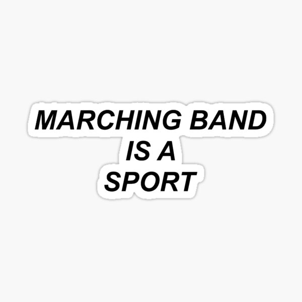 Marching Band Is A Sport Sticker