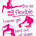 I'm So Flexible Rhythmic Gymnastics Design by jaygo