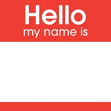 Hello my Name is! by egodang
