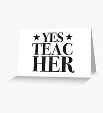 YES TEACH HER (Yes teacher) Greeting Card