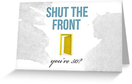 50th Birthday- Shut the front door by skohli