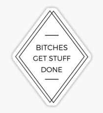 Bitches Get Stuff Done Tina Fey Sticker