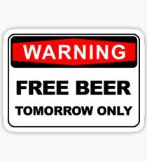 FREE BEER TOMORROW - FRIDGE WARNING SIGN STICKER Sticker