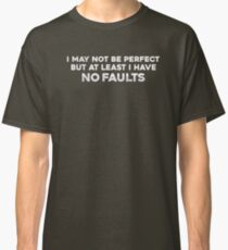 I May Not Be Perfect But At Least I Have No Faults Classic T-Shirt