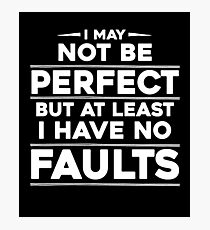 I May Not Be Perfect But At Least I Have No Faults Photographic Print