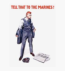 Tell That To The Marines - Vintage Recruiting Photographic Print