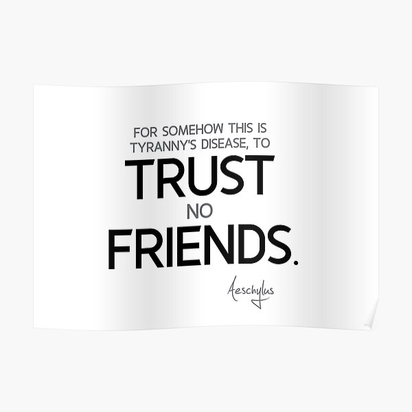 Trust No Friends Aeschylus Poster By Razvandrc Redbubble